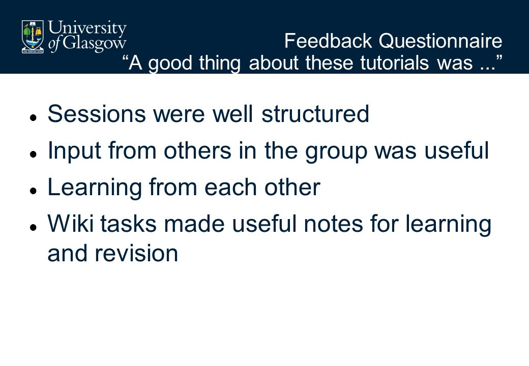 Feedback Questionnaire A good thing about these tutorials was...