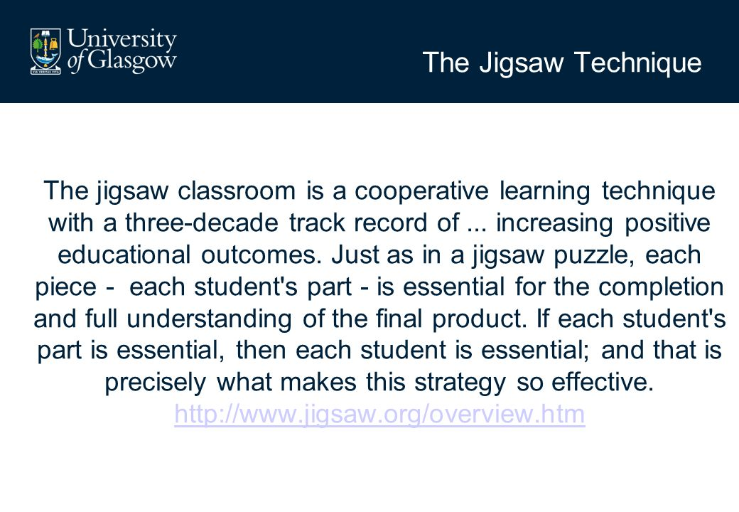 The Jigsaw Technique The jigsaw classroom is a cooperative learning technique with a three-decade track record of...