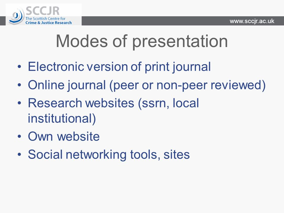www.sccjr.ac.uk Modes of presentation Electronic version of print journal Online journal (peer or non-peer reviewed) Research websites (ssrn, local in