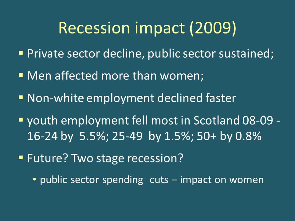 Recession impact (2009) Private sector decline, public sector sustained; Men affected more than women; Non-white employment declined faster youth empl