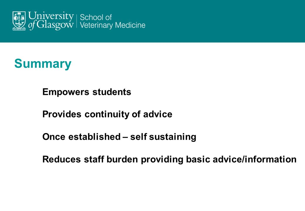 Summary Empowers students Provides continuity of advice Once established – self sustaining Reduces staff burden providing basic advice/information