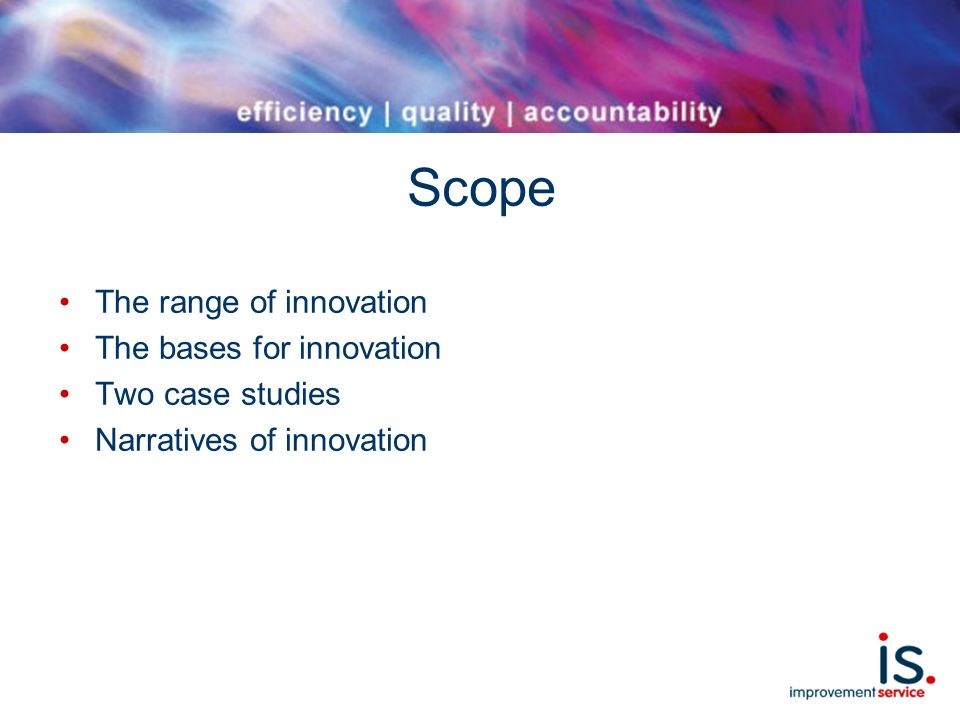 Scope The range of innovation The bases for innovation Two case studies Narratives of innovation