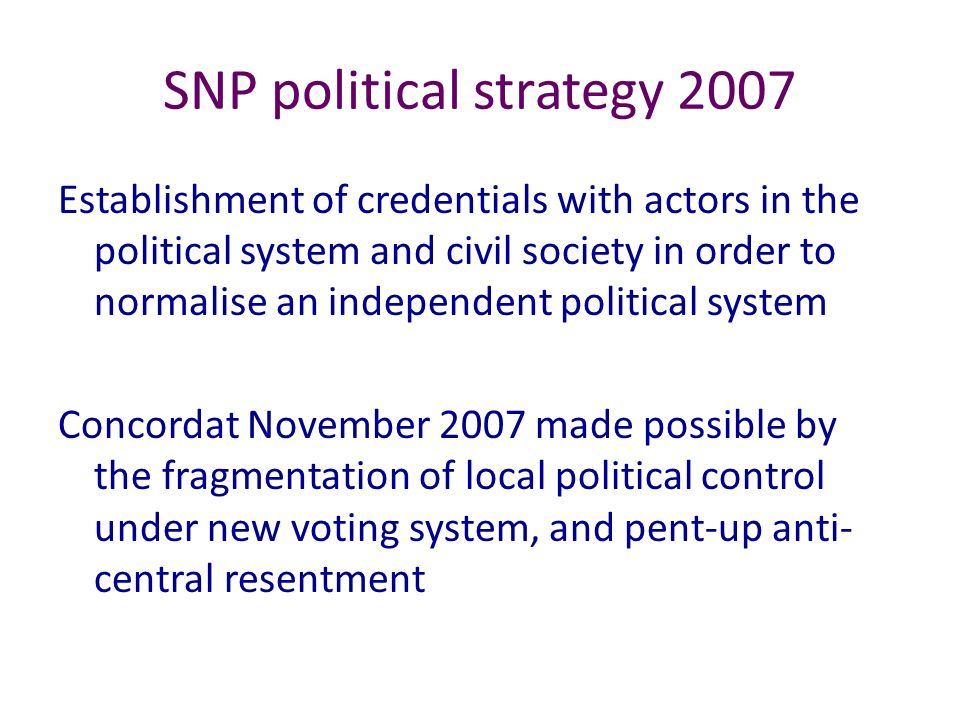 SNP political strategy 2007 Establishment of credentials with actors in the political system and civil society in order to normalise an independent po