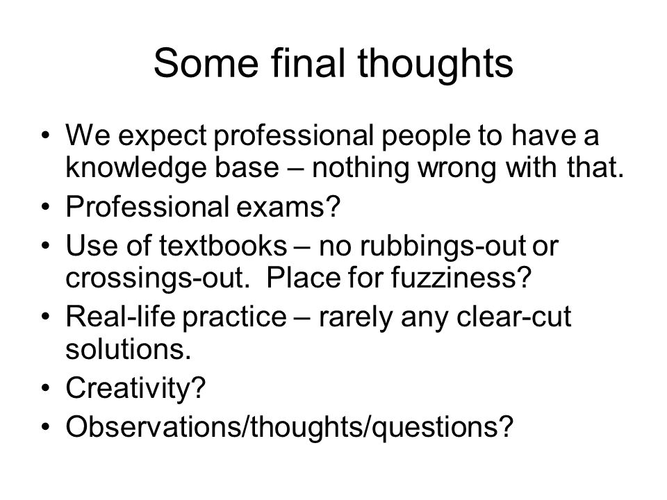 Some final thoughts We expect professional people to have a knowledge base – nothing wrong with that. Professional exams? Use of textbooks – no rubbin