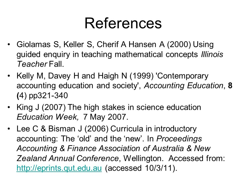 References Giolamas S, Keller S, Cherif A Hansen A (2000) Using guided enquiry in teaching mathematical concepts Illinois Teacher Fall. Kelly M, Davey