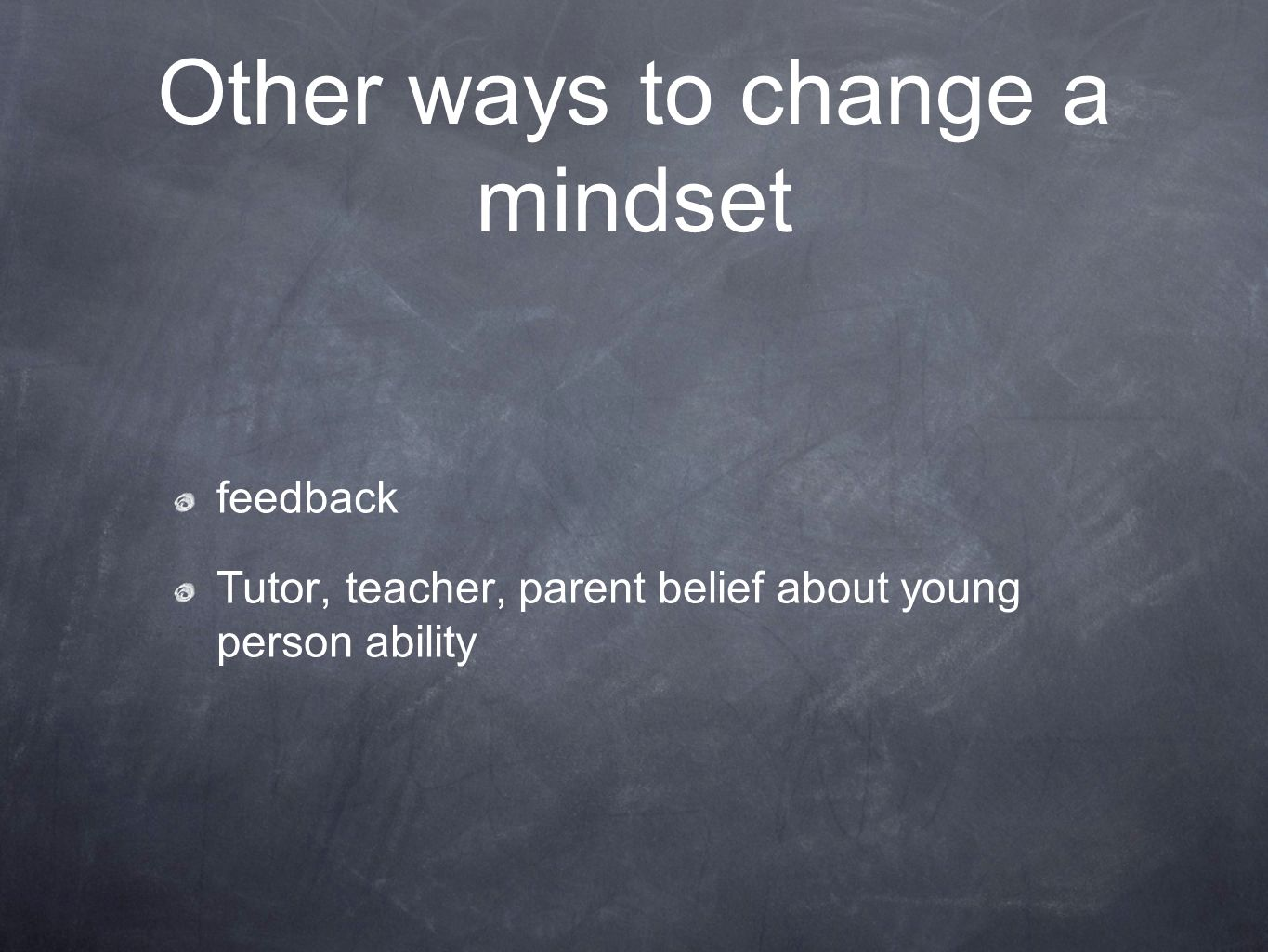 Other ways to change a mindset feedback Tutor, teacher, parent belief about young person ability