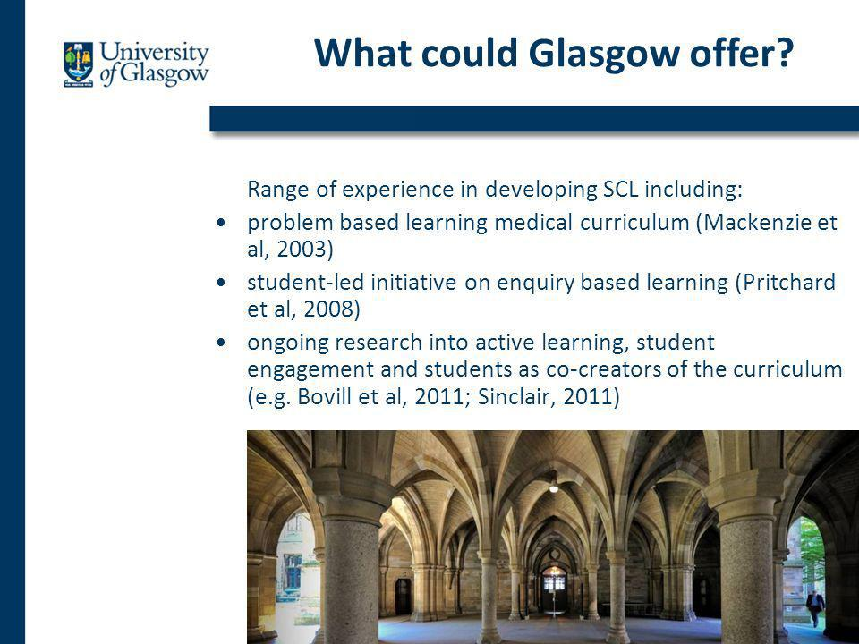 Range of experience in developing SCL including: problem based learning medical curriculum (Mackenzie et al, 2003) student-led initiative on enquiry based learning (Pritchard et al, 2008) ongoing research into active learning, student engagement and students as co-creators of the curriculum (e.g.