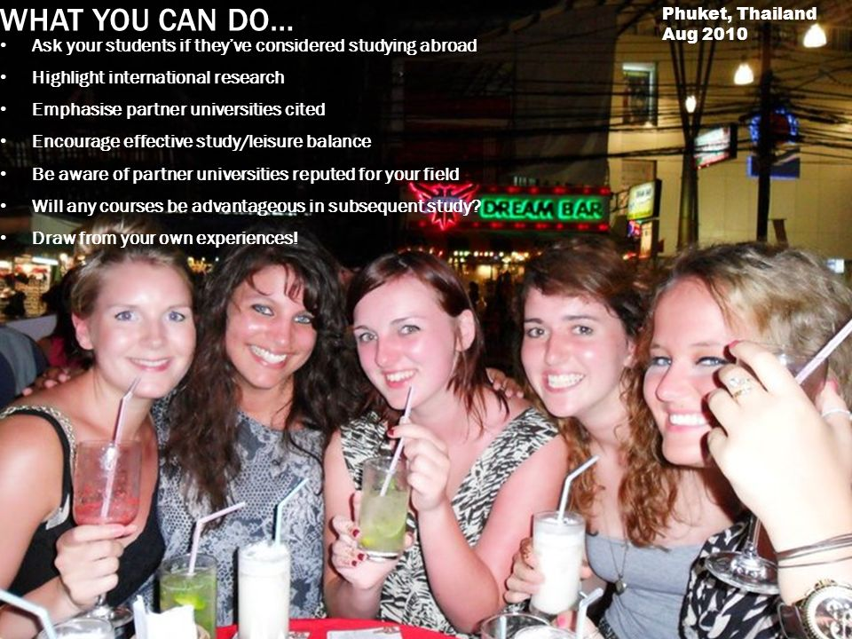 WHAT YOU CAN DO… Ask your students if theyve considered studying abroad Highlight international research Emphasise partner universities cited Encourag