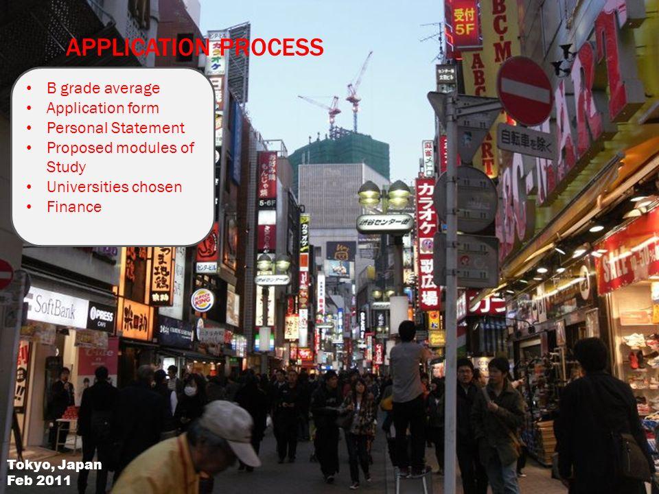 APPLICATION PROCESS B grade average Application form Personal Statement Proposed modules of Study Universities chosen Finance Tokyo, Japan Feb 2011