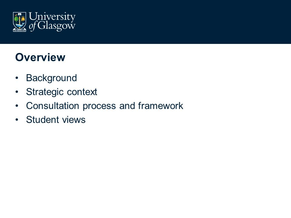 Overview Background Strategic context Consultation process and framework Student views