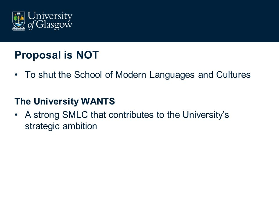 Proposal is NOT To shut the School of Modern Languages and Cultures The University WANTS A strong SMLC that contributes to the Universitys strategic ambition