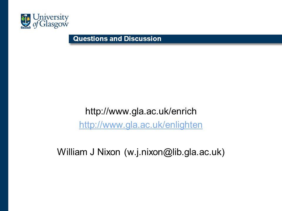 Questions and Discussion http://www.gla.ac.uk/enrich http://www.gla.ac.uk/enlighten William J Nixon (w.j.nixon@lib.gla.ac.uk)