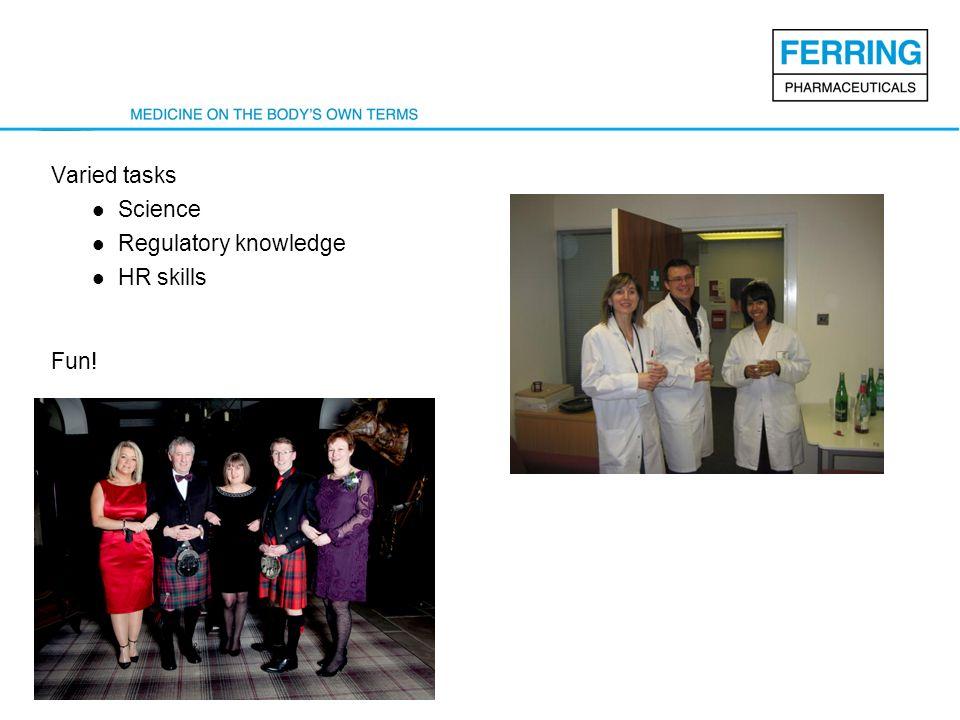 Varied tasks Science Regulatory knowledge HR skills Fun!