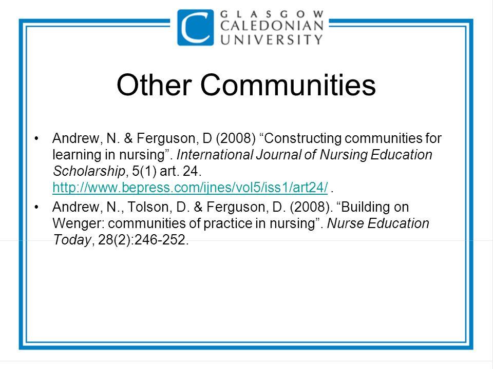 Other Communities Andrew, N. & Ferguson, D (2008) Constructing communities for learning in nursing.