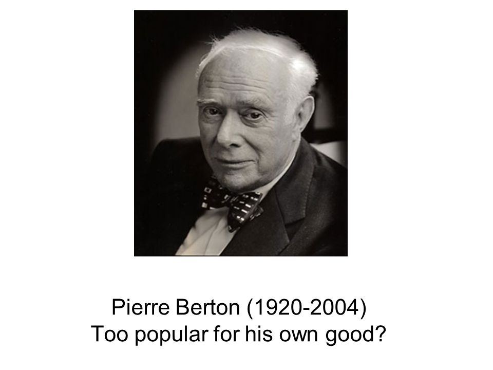 Pierre Berton (1920-2004) Too popular for his own good?