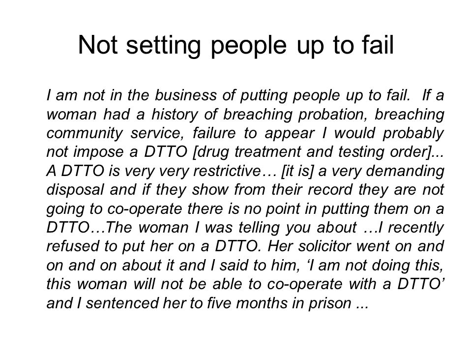 Not setting people up to fail I am not in the business of putting people up to fail.