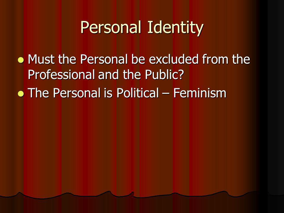 Rethinking the Personal in the Professional and the Public Identity Politics Identity Politics Eg.