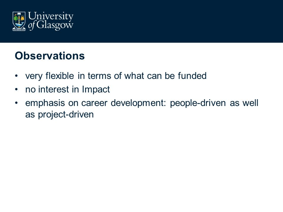 Observations very flexible in terms of what can be funded no interest in Impact emphasis on career development: people-driven as well as project-driven