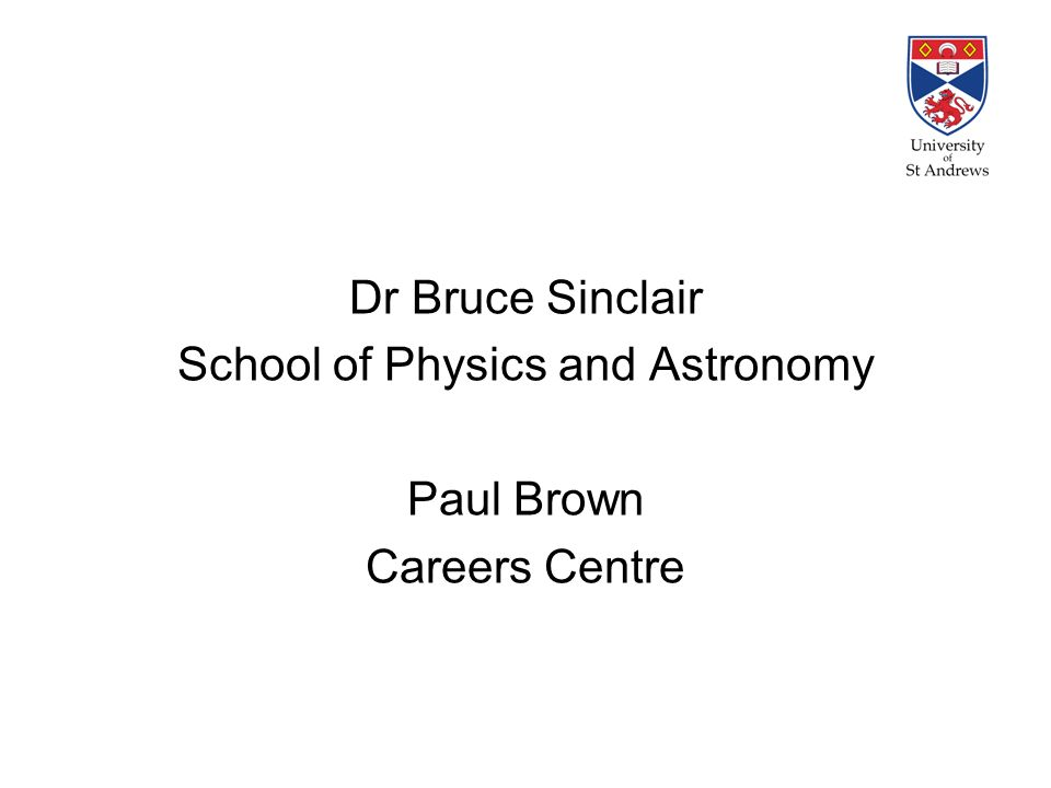 Dr Bruce Sinclair School of Physics and Astronomy Paul Brown Careers Centre