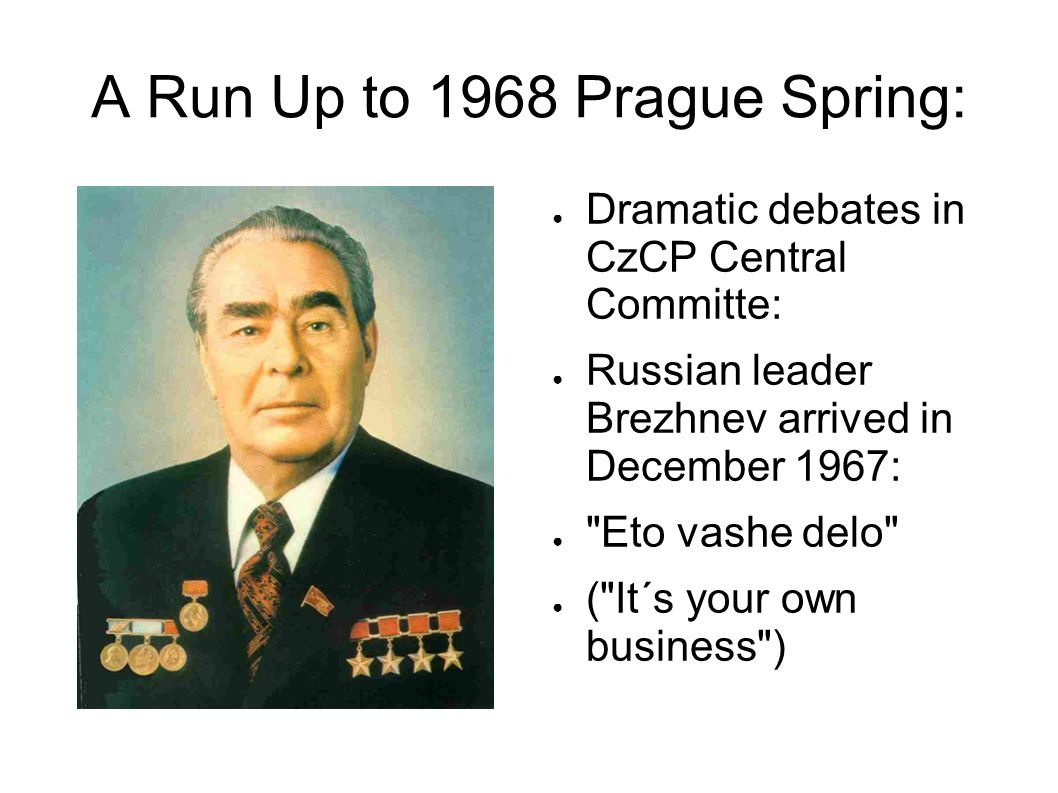 A Run Up to 1968 Prague Spring: Dramatic debates in CzCP Central Committe: Russian leader Brezhnev arrived in December 1967: Eto vashe delo ( It´s your own business )