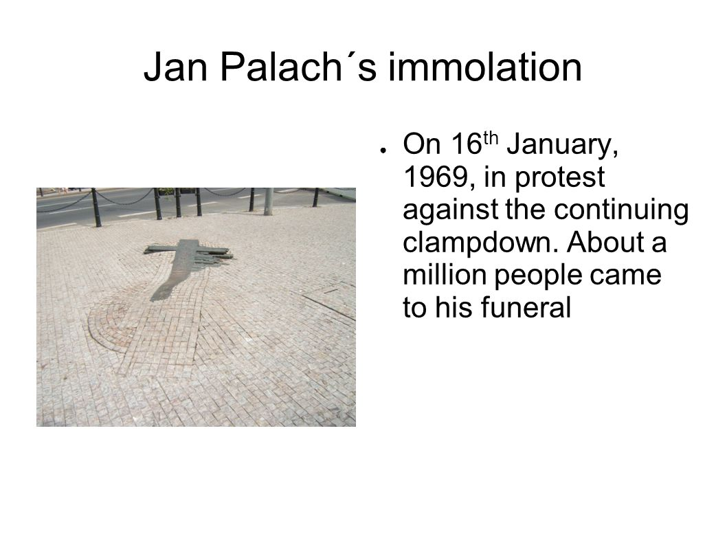 Jan Palach´s immolation On 16 th January, 1969, in protest against the continuing clampdown.