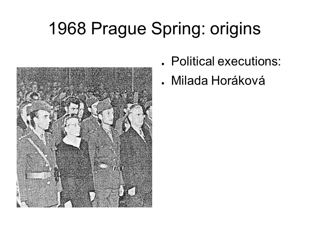 1968 Prague Spring: origins The 1960s: disillusionment of the thirty-year-olds Increasing role of the literature and the arts Film, theatre, pop music, radio