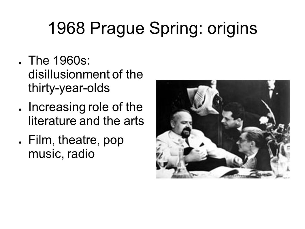 1968 Prague Spring: origins Role of culture in creating freedom: Miloš Forman, Fireman´s Ball Milan Kundera, The Joke Ludvík Vaculík, The Axe