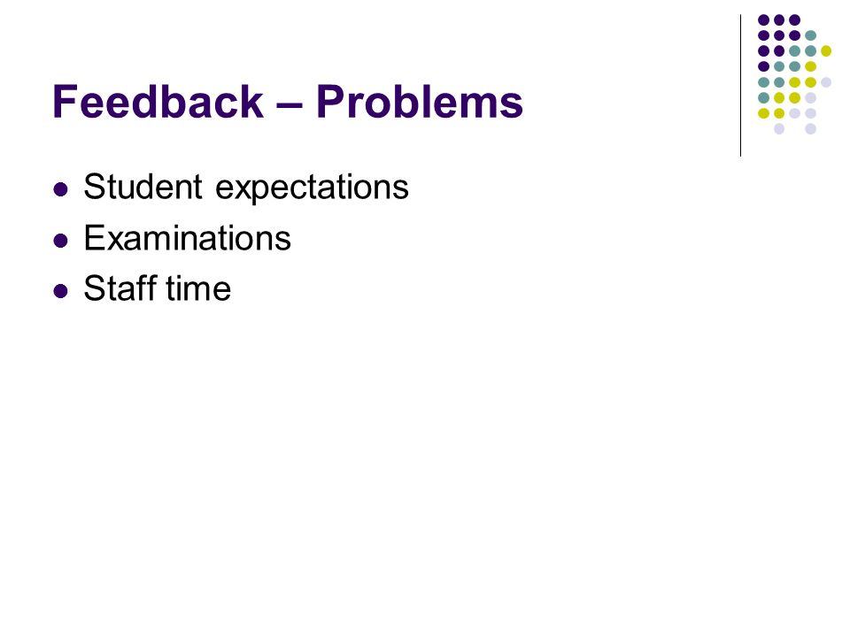 Feedback – Problems Student expectations Examinations Staff time