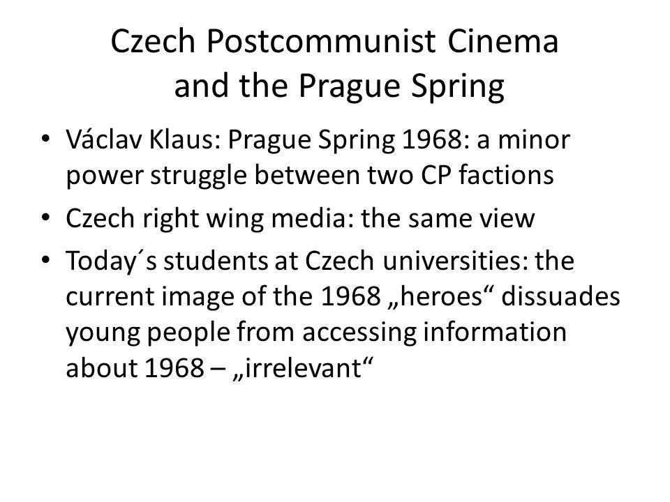 Czech Postcommunist Cinema and the Prague Spring Václav Klaus: Prague Spring 1968: a minor power struggle between two CP factions Czech right wing med