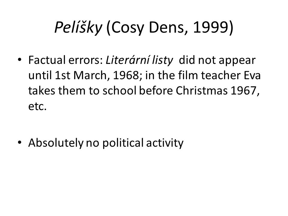 Pelíšky (Cosy Dens, 1999) Factual errors: Literární listy did not appear until 1st March, 1968; in the film teacher Eva takes them to school before Christmas 1967, etc.