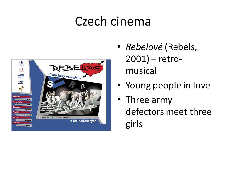 Czech cinema Rebelové (Rebels, 2001) – retro- musical Young people in love Three army defectors meet three girls