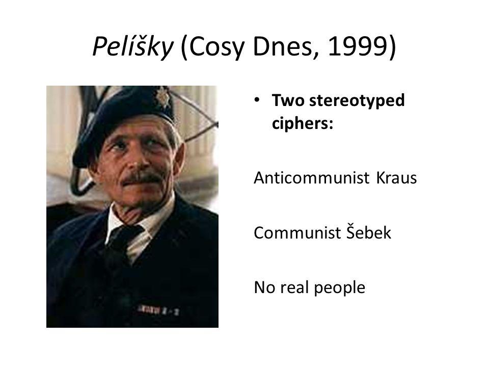Pelíšky (Cosy Dnes, 1999) Two stereotyped ciphers: Anticommunist Kraus Communist Šebek No real people