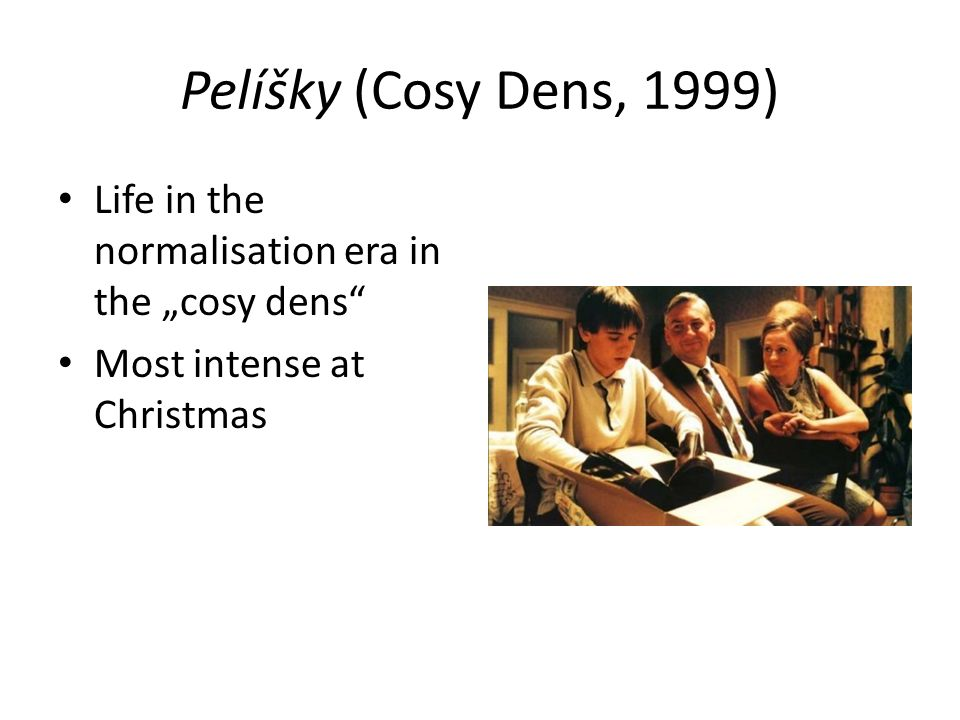 Pelíšky (Cosy Dens, 1999) Life in the normalisation era in the cosy dens Most intense at Christmas