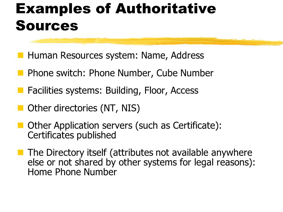 Examples of Authoritative Sources Human Resources system: Name, Address Phone switch: Phone Number, Cube Number Facilities systems: Building, Floor, A