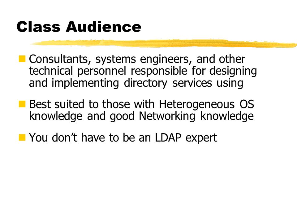 Class Audience Consultants, systems engineers, and other technical personnel responsible for designing and implementing directory services using Best