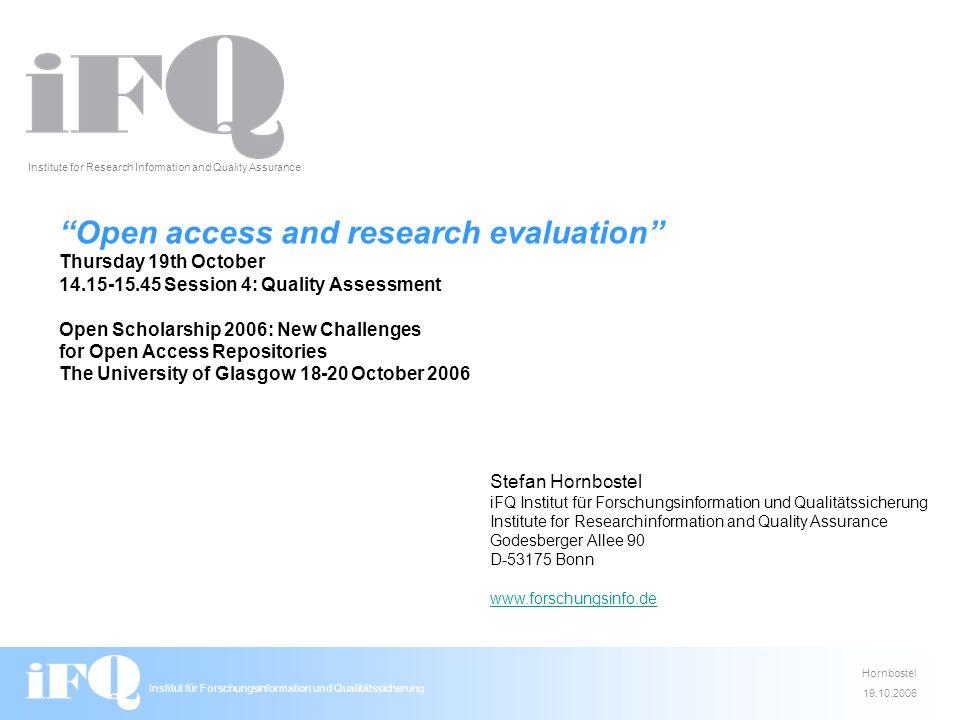 Institut für Forschungsinformation und Qualitätssicherung Hornbostel 19.10.2006 OA offers a better way to evaluate research performance.