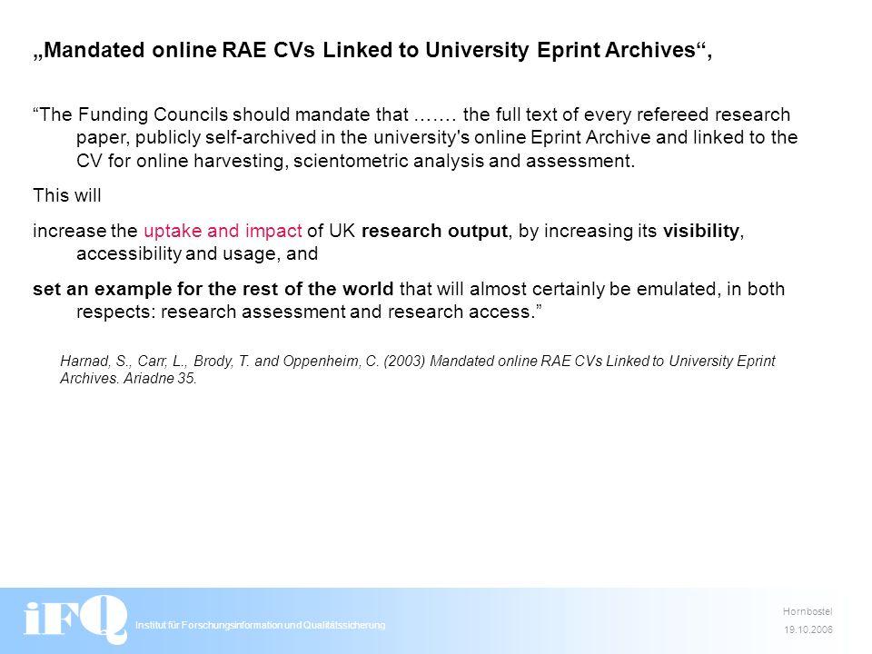 Institut für Forschungsinformation und Qualitätssicherung Hornbostel 19.10.2006 Mandated online RAE CVs Linked to University Eprint Archives, The Funding Councils should mandate that …….