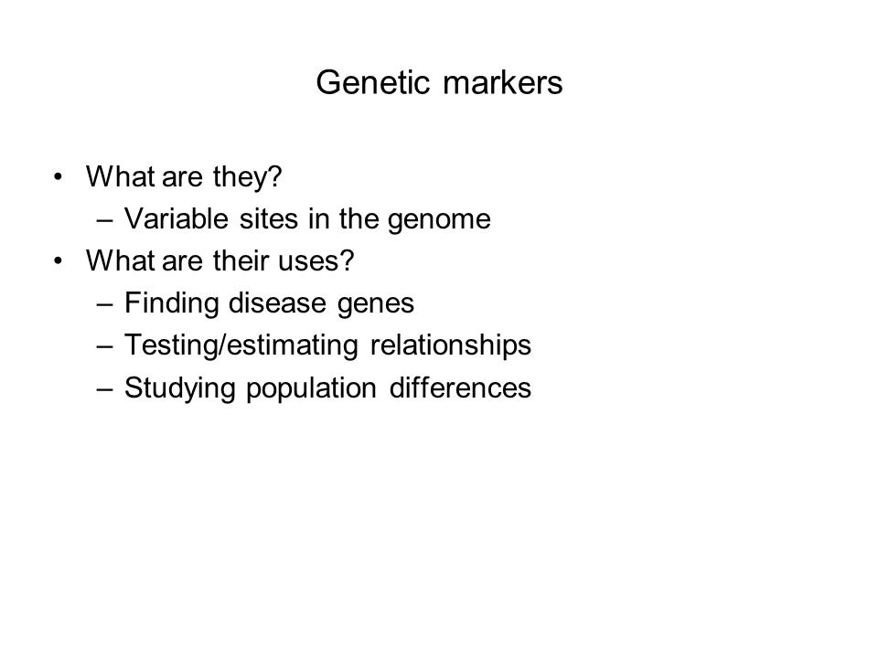 What are they? –Variable sites in the genome What are their uses? –Finding disease genes –Testing/estimating relationships –Studying population differ