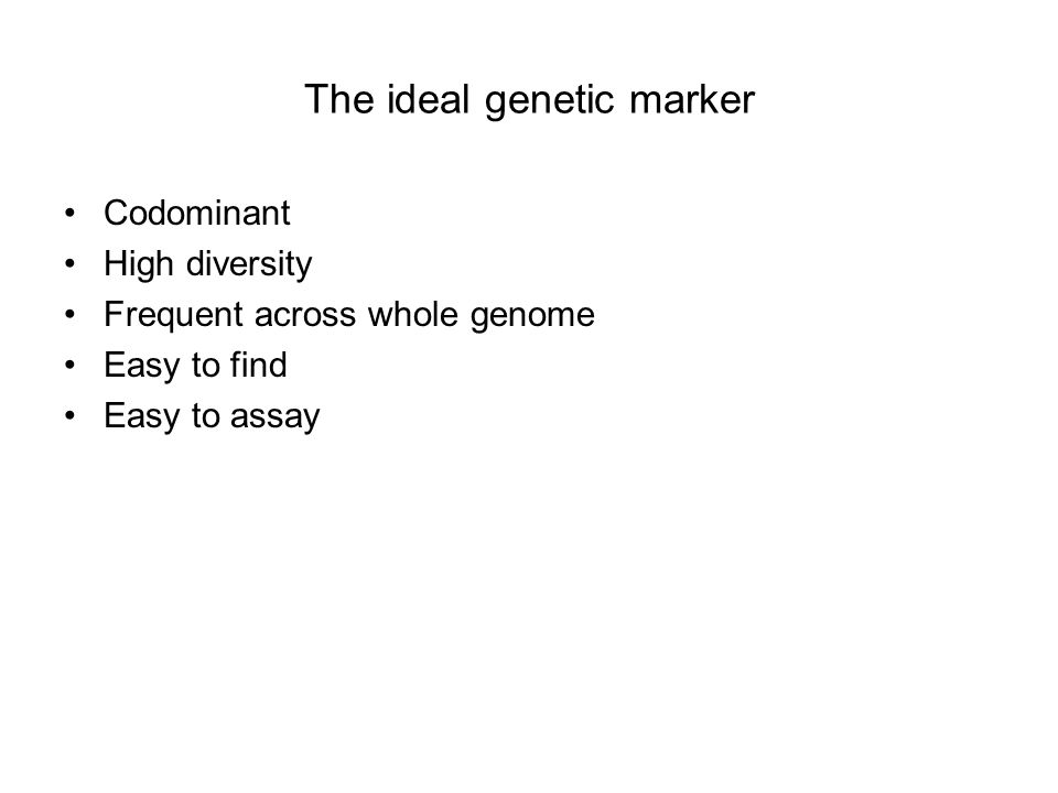 The ideal genetic marker Codominant High diversity Frequent across whole genome Easy to find Easy to assay