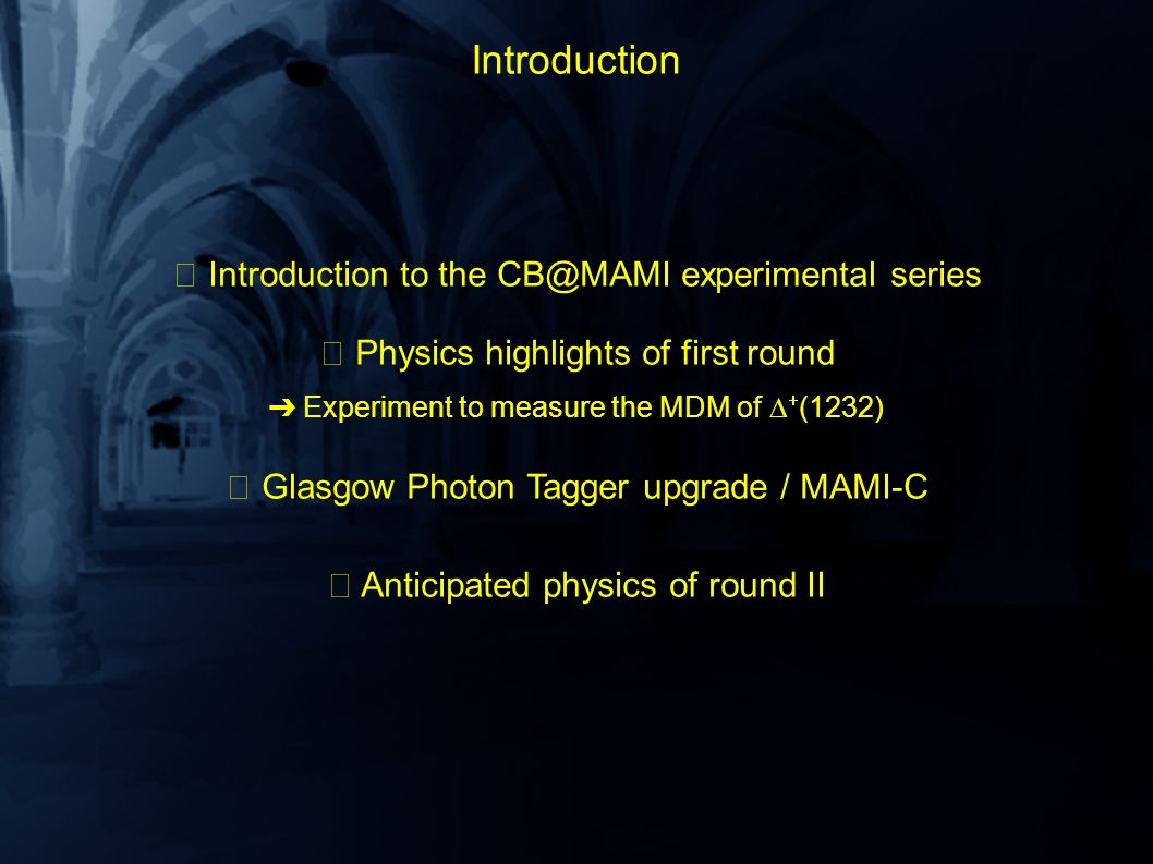Introduction Introduction to the CB@MAMI experimental series Physics highlights of first round Experiment to measure the MDM of (1232) Glasgow Photon