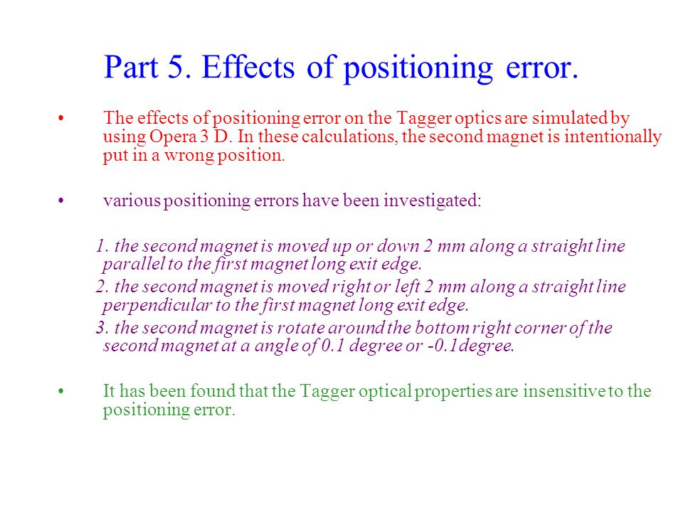 Part 5. Effects of positioning error. The effects of positioning error on the Tagger optics are simulated by using Opera 3 D. In these calculations, t