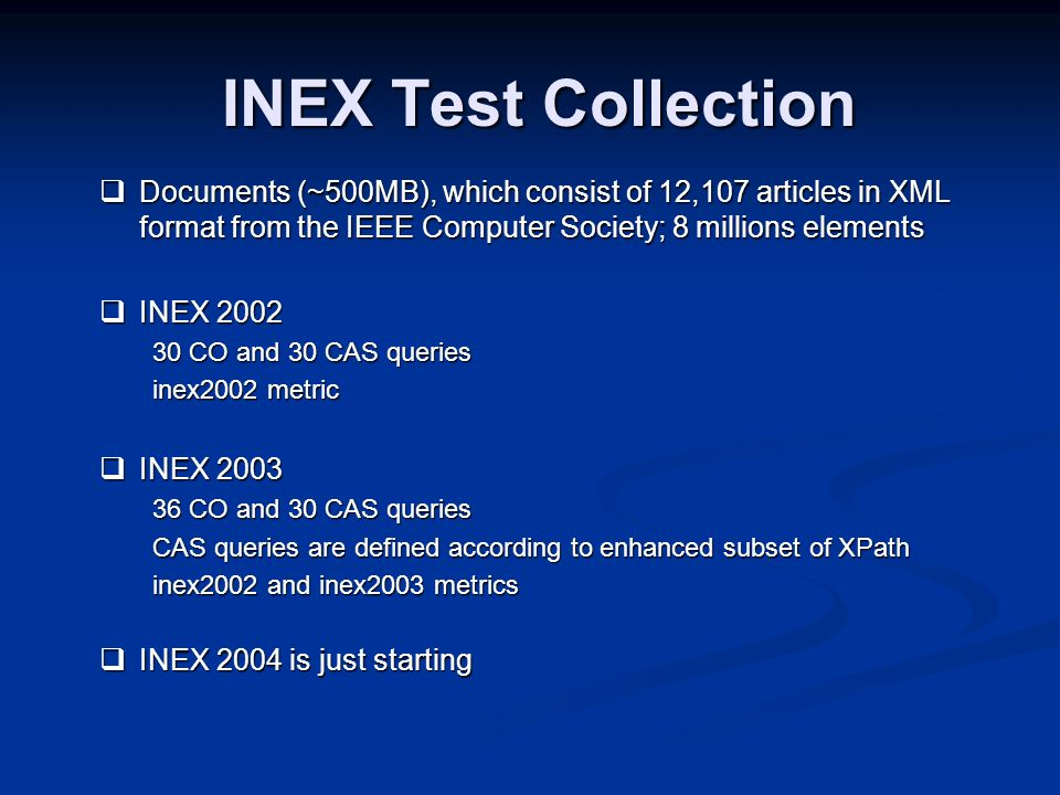 INEX Test Collection Documents (~500MB), which consist of 12,107 articles in XML format from the IEEE Computer Society; 8 millions elements Documents