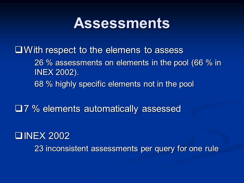Assessments With respect to the elemens to assess With respect to the elemens to assess 26 % assessments on elements in the pool (66 % in INEX 2002).