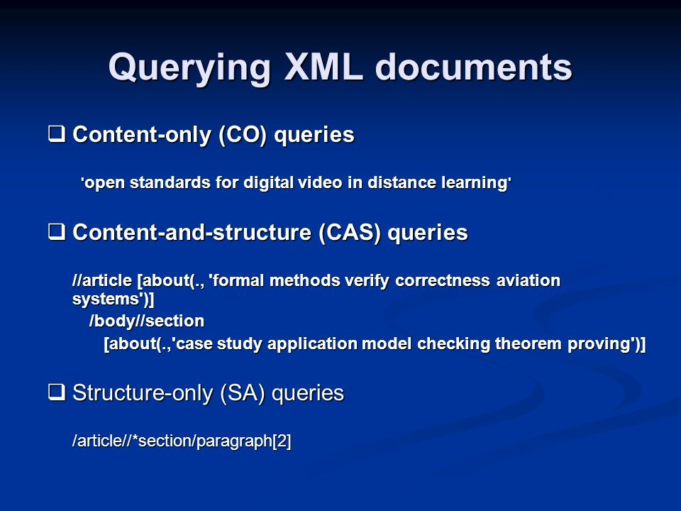 Querying XML documents Content-only (CO) queries Content-only (CO) queries ' open standards for digital video in distance learning ' Content-and-struc