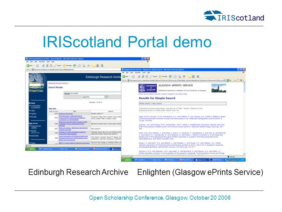 Open Scholarship Conference, Glasgow, October 20 2006 IRIScotland Portal demo Edinburgh Research ArchiveEnlighten (Glasgow ePrints Service)