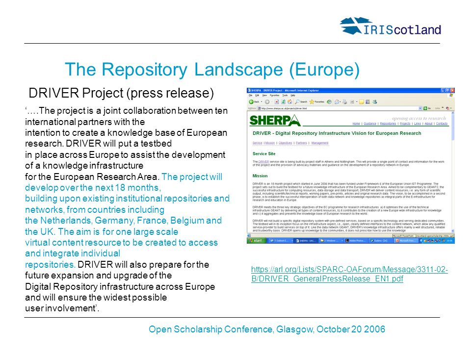 Open Scholarship Conference, Glasgow, October 20 2006 The Repository Landscape (Europe) DRIVER Project (press release) ….The project is a joint collab