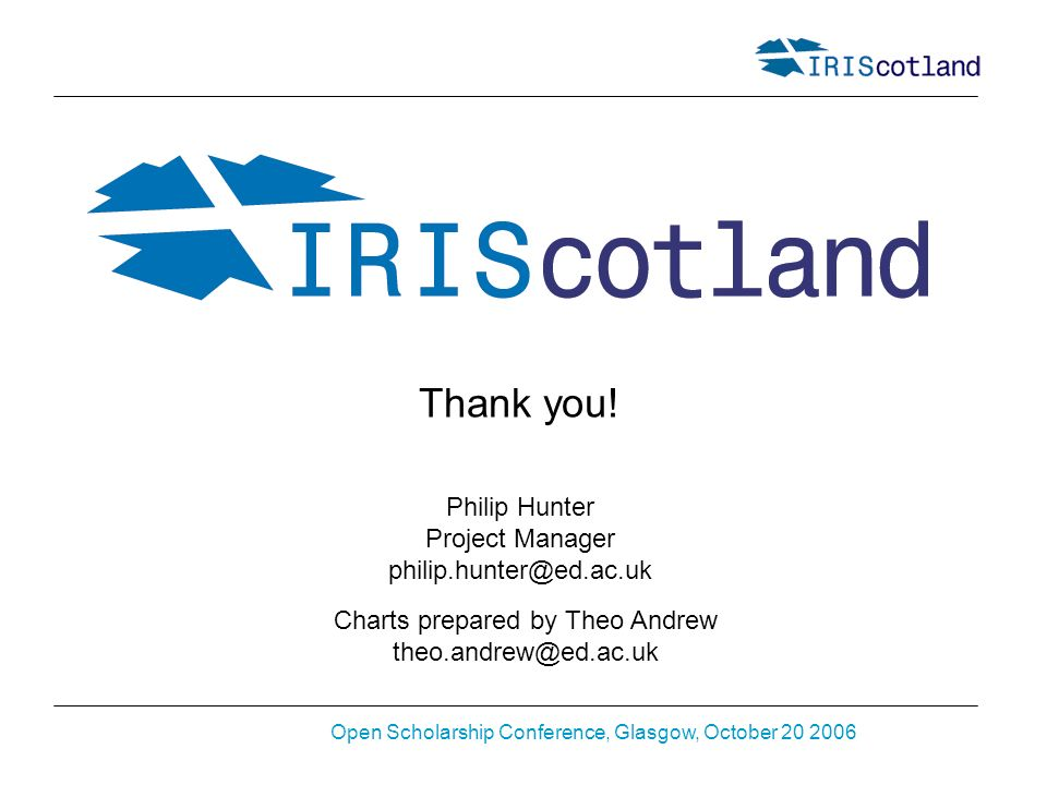 Open Scholarship Conference, Glasgow, October 20 2006 Philip Hunter Project Manager philip.hunter@ed.ac.uk Charts prepared by Theo Andrew theo.andrew@ed.ac.uk Thank you!