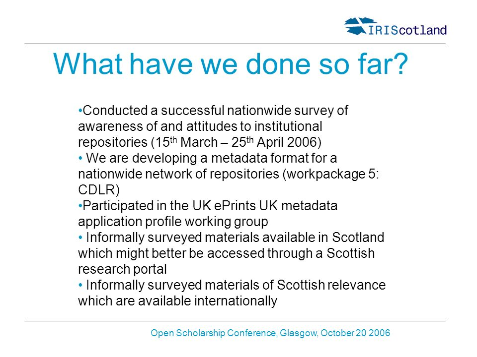 Open Scholarship Conference, Glasgow, October 20 2006 What have we done so far.