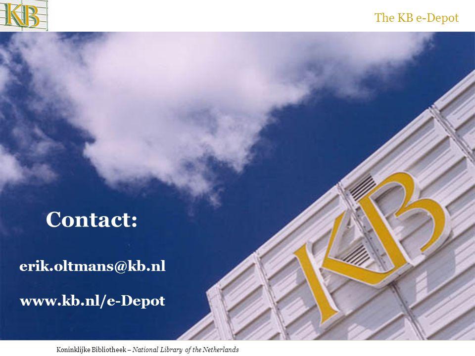 Koninklijke Bibliotheek – National Library of the Netherlands The KB e-Depot Contact: erik.oltmans@kb.nl www.kb.nl/e-Depot