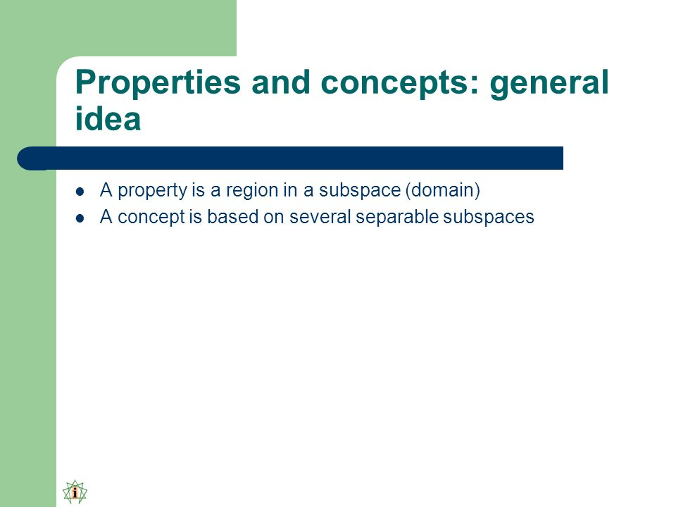 Properties and concepts: general idea A property is a region in a subspace (domain) A concept is based on several separable subspaces